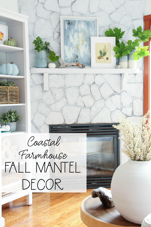 Coastal Farmhouse Fall Mantel Decor Our Fireplace Refresh The Happy Housie